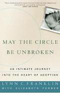 May the Circle Be Unbroken: An Intimate Journey into the Heart of Adoption - Lynn C. Frankli...