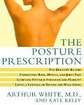 Posture Prescription A Doctor's Rx for Eliminating Back, Muscle, and Joint Pain, Achieving O...