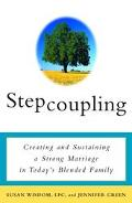 Stepcoupling Creating and Sustaining a Strong Marriage in Today's Blended Family