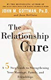 Relationship Cure A Five-Step Guide to Strengthening Your Marriage, Family, and Friendships