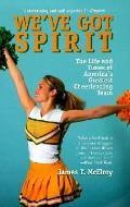We've Got Spirit : The Life and Times of America's Greatest Cheerleading Team