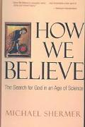How We Believe Science, Skepticism, and the Search for God