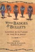 With Badges & Bullets Lawmen & Outlaws in the Old West
