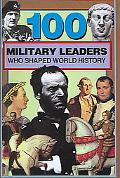100 Military Leaders Who Shaped World History (100 (Prebound))