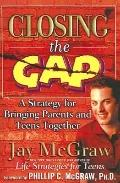 Closing the Gap : A Strategy for Bringing Parents and Teens Together
