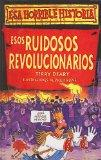 Esos Ruidosos Revolucionarios = Rowdy Revolutions (Esa Horrible Historia) (Spanish Edition)