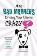 Are Bad Manners Driving Your Clients Crazy?