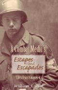 Combat Medic's Escapes and Escapades : Life's Fears Conquered