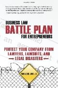 Business Law Battle Plan for Entrepreneurs: Protect Your company from Lawyers, Lawsuits and ...