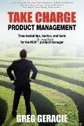 Take Charge Product Management : Take charge of your product management development; tips, t...