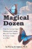 The Magical Dozen--How to Control Your Destiny and Create the Life You Want--In Good Times a...