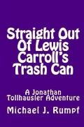 Straight Out of Lewis Carroll's Trash Can : A Jonathan Tollhausler Adventure