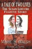 A Tale of Two Lives  - The Susan Lefevre Fugitive Story (Volume 1)