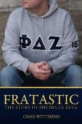 Fratastic : The Story of Phi Delta Zeta