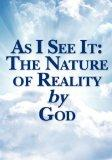 As I See It : The Nature of Reality by God