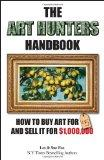 Art Hunters Handbook : How to Buy Art for $5 and Sell It For $1,000,000