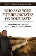 Who Says Your Future Dictates on Your Past? : Each Step Will Bring You Closer to Your Destiny
