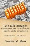 Let's Talk Strategies: Conversations with Millionaires and Highly Successful Entrepreneurs: ...