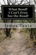 What Bend?  I Can't Even See the Road!: An Eight Week Bible Study for Small Groups or Indivi...
