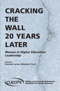 Cracking the Wall 20 Years Later : Women in Higher Education Leadership