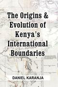 Origins and Evolution of Kenya's International Boundaries