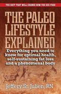 Paleo Lifestyle Explained : Everything You Need to Know for Optimal Health and a Phenomenal ...
