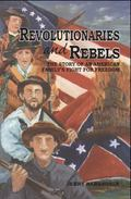 Revolutionaries and Rebels : The Story of an American Family's Fight for Freedom