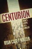 Centurion: Mark's Gospel as a Thriller
