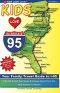 Kids Love I-95, 2nd Edition : Your Family Travel Guide to I-95. 500 Kid-Tested Fun Stops and...