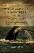 Whale Watching Adventures on the Pacific Coast : True Stories and Unique Insights to Inspire...