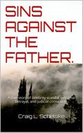 Sins Against the Father : A True Story of Celebrity Scandal, Personal Betrayal, and Judicial...