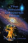 The Whole Universe Book: Navigating Time, Space and Spirit With The Awesome Human Vehicle