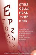 Stem Cells Heal Your Eyes: Prevent and Help: Macular Degeneration, Retinitis Pigmentosa, Sta...
