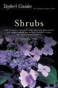 Taylor's Guide to Shrubs How to Select and Grow More Than 500 Ornamental and Useful Shrubs f...