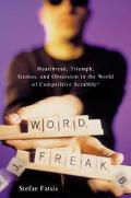 Word Freak Heartbreak, Triumph, Genius, and Obsession in the World of Competitive Scrabble P...