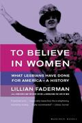 To Believe in Women What Lesbians Have Done for America - A History