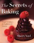 Secrets of Baking Simple Techniques for Sophisticated Desserts
