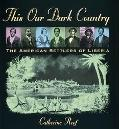 This Our Dark Country The American Settlers of Liberia