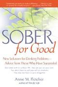 Sober for Good New Solutions for Drinking Problems  Advice from Those Who Have Succeeded