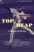 Top of the Heap A Yankees Collection