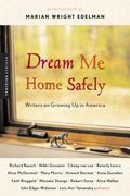 Dream Me Home Safely Writers on Growing Up in America