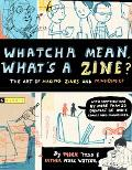 Whatcha Mean, What's a Zine? The Art Of Making Zines And Mini-Comics