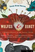 Wolves And Honey A Hidden History of the Natural World