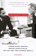 Judgment Days Lyndon Baines Johnson, Martin Luther King Jr., And the Laws That Changed America