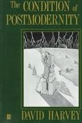 Condition of Postmodernity An Enquiry into the Origins of Cultural Change