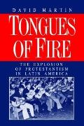 Tongues of Fire The Explosion of Protestantism in Latin America