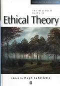 The Blackwell Guide to Ethical Theory (Blackwell Philosophy Guides)