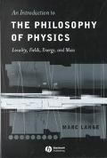 Introduction to the Philosophy of Physics Locality, Fields, Energy, and Mass
