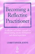 Becoming a Reflective Practitioner A Reflective and Holsitic Approach to Clinical Nursing, P...