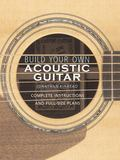 Build Your Own Acoustic Guitar Complete Instructions and Full-Size Plans